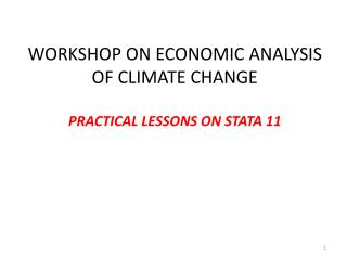 WORKSHOP ON ECONOMIC ANALYSIS OF CLIMATE CHANGE PRACTICAL LESSONS ON STATA 11