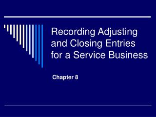 Recording Adjusting and Closing Entries for a Service Business