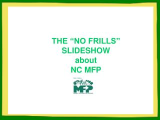 "THE ""NO FRILLS"" SLIDESHOW about   NC MFP"