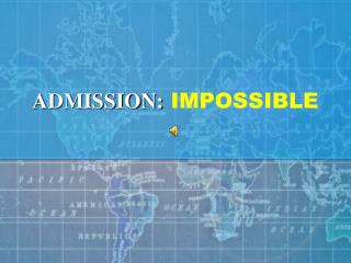 ADMISSION: IMPOSSIBLE