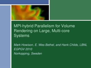 MPI-hybrid Parallelism for Volume Rendering on Large, Multi-core Systems