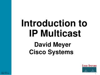 Introduction to     IP Multicast David Meyer       Cisco Systems