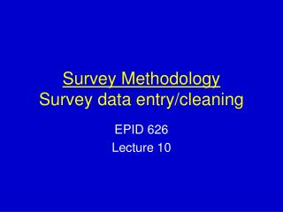 Survey Methodology Survey data entry/cleaning