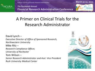 A Primer on Clinical Trials for the  Research Administrator David Lynch –
