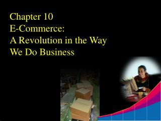 Chapter 10 E-Commerce:  A Revolution in the Way We Do Business