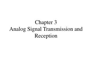 Chapter 3 Analog Signal Transmission and Reception