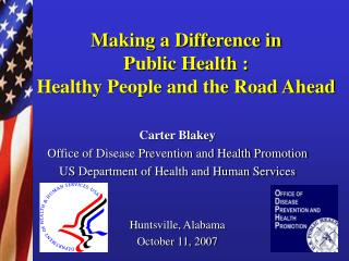 Carter Blakey Office of Disease Prevention and Health Promotion US Department of Health and Human Services Huntsville, A