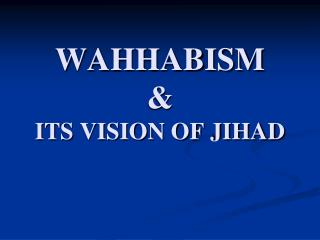 WAHHABISM  & ITS VISION OF JIHAD