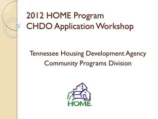 2012 HOME Program  CHDO Application Workshop