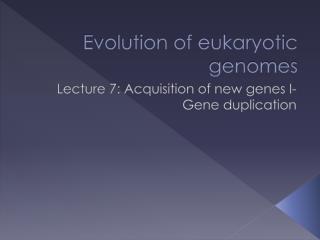 Evolution of eukaryotic genomes