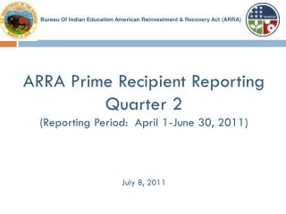 ARRA Prime Recipient Reporting Quarter 2 (Reporting Period:  April 1-June 30, 2011) July 8, 2011