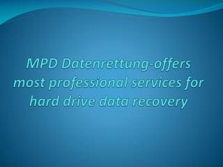 MPD Datenrettung-offers most professional services for hard