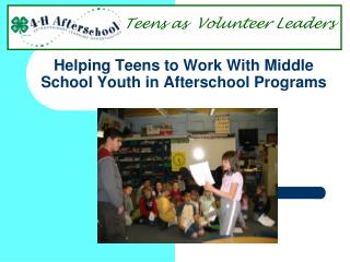 Helping Teens to Work With Middle School Youth in Afterschool Programs