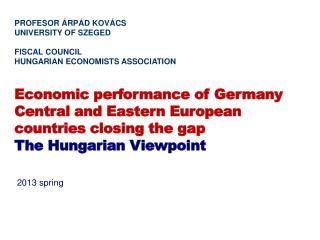 PROFESOR ÁRPÁD KOVÁCS UNIVERSITY OF SZEGED FISCAL COUNCIL HUNGARIAN ECONOMISTS ASSOCIATION