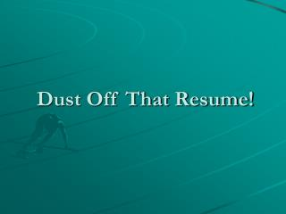 Dust Off That Resume!
