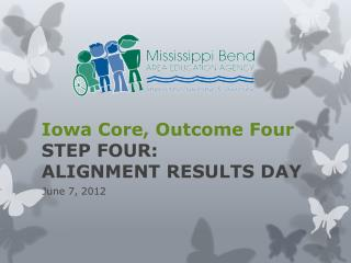Iowa Core, Outcome Four STEP FOUR:  ALIGNMENT RESULTS DAY