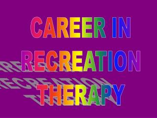 CAREER IN RECREATION THERAPY