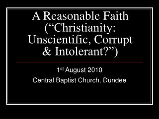 "A Reasonable Faith (""Christianity: Unscientific, Corrupt & Intolerant?"")"