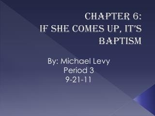 Chapter 6:  If She Comes Up, It's Baptism