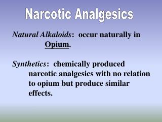 Natural Alkaloids :  occur naturally in 		 Opium .