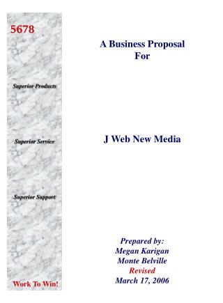 A Business Proposal  For J Web New Media Prepared by: Megan Karigan Monte Belville Revised