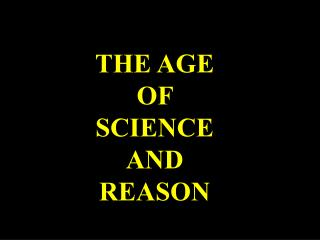 THE AGE  OF  SCIENCE  AND  REASON