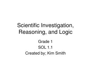 Scientific Investigation, Reasoning, and Logic