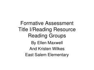 Formative Assessment Title I/Reading Resource Reading Groups