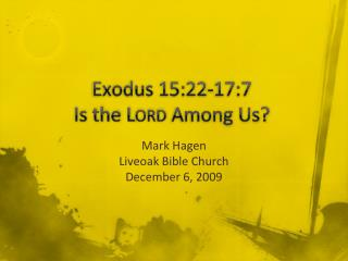 Exodus 15:22-17:7 Is the L ORD  Among Us?