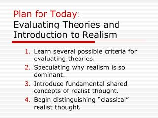 Plan for Today : Evaluating Theories and Introduction to Realism