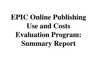 EPIC Online Publishing  Use and Costs  Evaluation Program: Summary Report