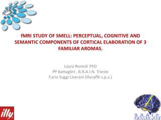 Laura Romoli PhD PP Battaglini , B.R.A.I.N. Trieste Furio Suggi Liverani (illycaffè s.p.a. )