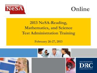 2013 NeSA-Reading, Mathematics, and Science Test Administration Training February 26-27, 2013