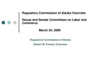 Regulatory Commission of Alaska Overview House and Senate Committees on Labor and Commerce