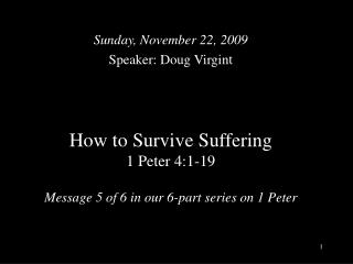 How to Survive Suffering  1 Peter 4:1-19 Message 5 of 6 in our 6-part series on 1 Peter