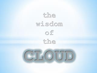 t he wisdom  of  the CLOUD