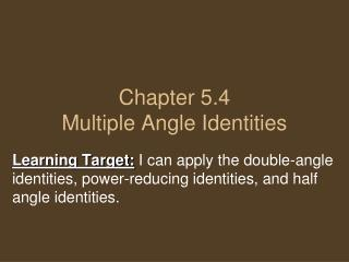 Chapter 5.4 Multiple Angle Identities