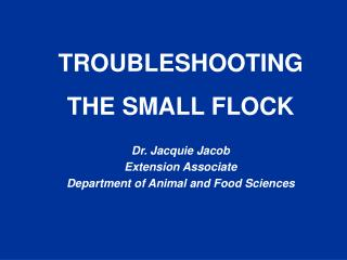 TROUBLESHOOTING  THE SMALL FLOCK Dr. Jacquie Jacob Extension Associate