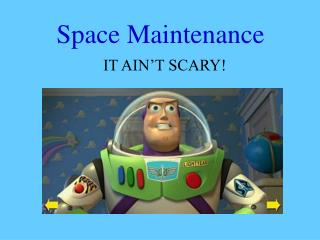 Space Maintenance
