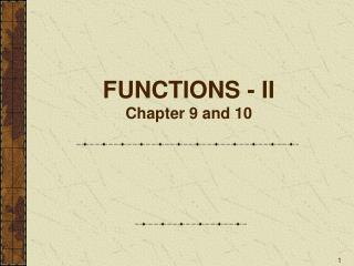 FUNCTIONS - II Chapter 9 and 10