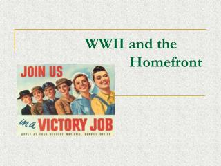 WWII and the  		Homefront