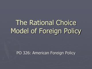 The Rational Choice Model of Foreign Policy