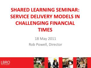 SHARED LEARNING SEMINAR: SERVICE DELIVERY MODELS IN CHALLENGING FINANCIAL TIMES