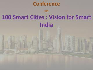 Conference on 100 Smart Cities : Vision for Smart India