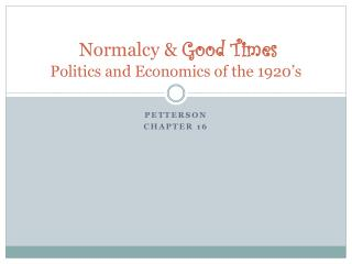 Normalcy &  Good Times Politics and Economics of the 1920's