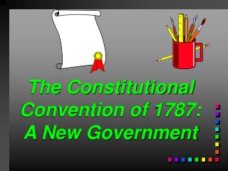 The Constitutional Convention of 1787:  A New Government