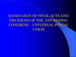 RATIFICATION OF FINAL ACTS AND DECISIONS OF THE 1999 BEIJING CONGRESS – UNIVERSAL POSTAL UNION