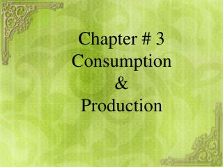 Chapter # 3 Consumption &  Production
