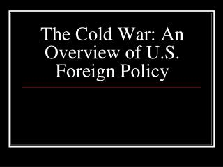 The Cold War: An Overview of U.S. Foreign Policy