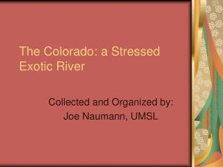 The Colorado: a Stressed Exotic River